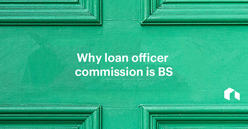 5 reasons why loan officer commission is bulls#!t