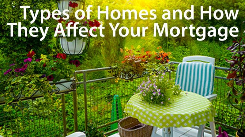 Types of homes and how they affect your mortgage