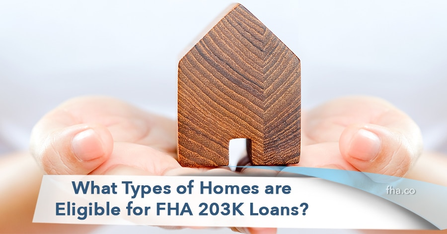 2020 What Types of Homes are Eligible for FHA 203K Loans?